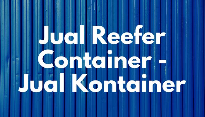 Jual Reefer Container – Jual Kontainer Baru dan Bekas