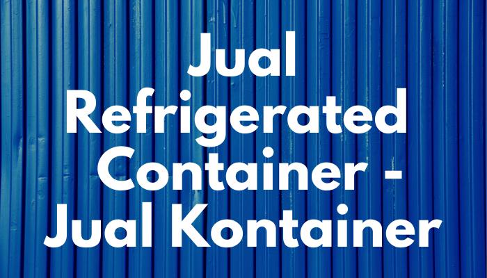 Jual Refrigerated Container – Jual Kontainer Baru dan Bekas