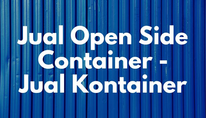 Jual Open Side Container – Jual Kontainer Baru dan Bekas