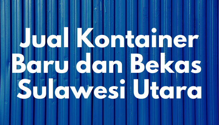 Jual Kontainer Baru dan Bekas di Sulawesi Utara